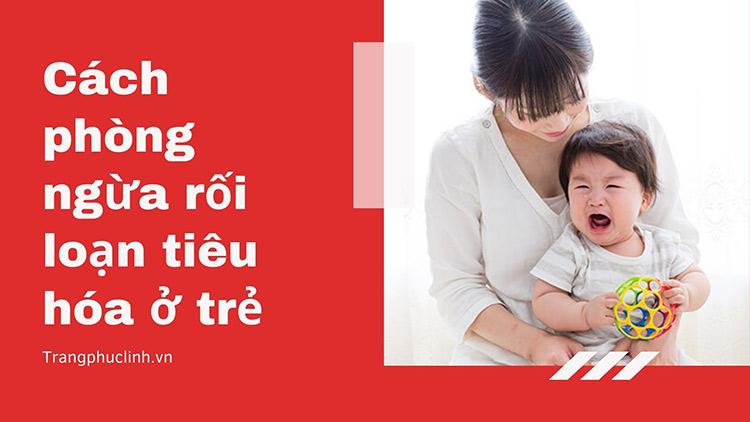 Nguyên tắc phòng ngừa rối loạn tiêu hóa cho trẻ 1