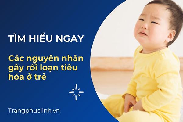 Nguyên nhân gây rối loạn tiêu hóa ở trẻ 1