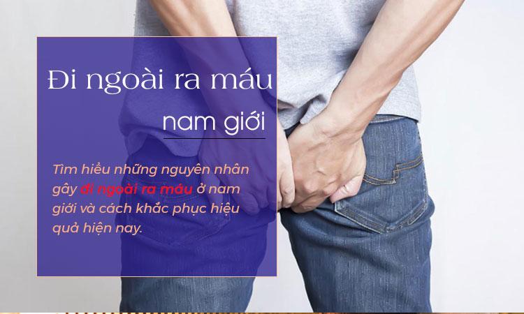Đi cầu ra máu ở nam giới - Nguyên nhân và điều trị 1