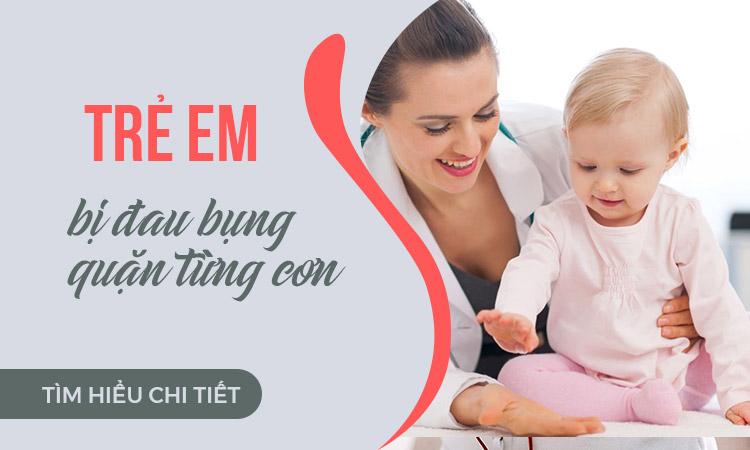 Trẻ bị đau bụng quặn từng cơn do đâu? 1