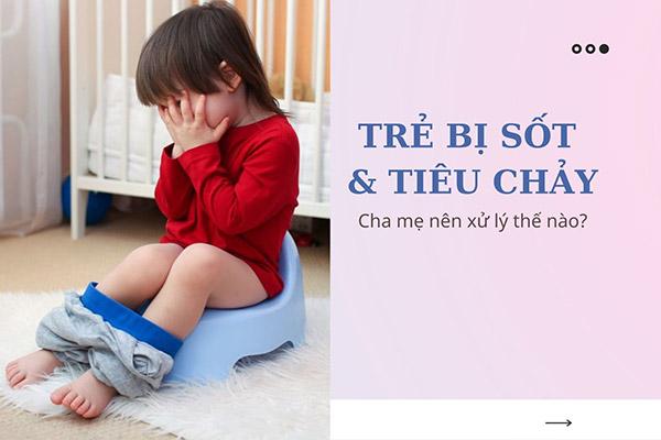 Trẻ bị tiêu chảy và sốt là do đâu? Nên xử lý thế nào? 1